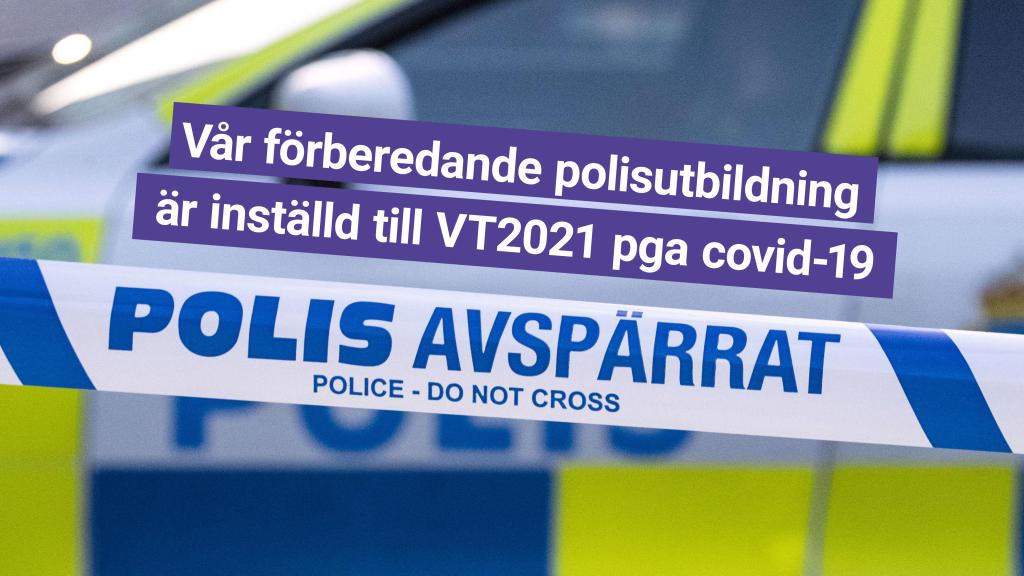 Vår förberedande polisutbildningär inställd till VT2021 pga covid-19